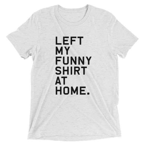 Left my funny shirt at home 2