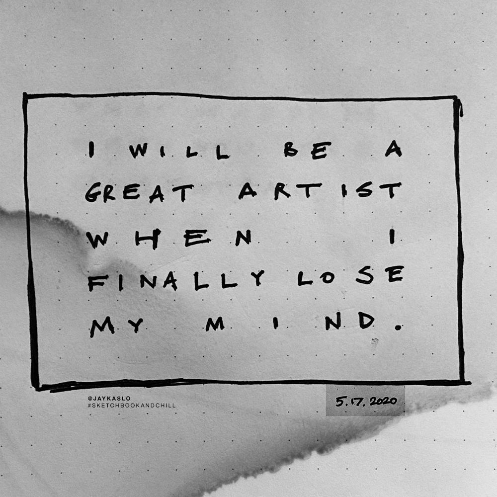 I WILL BE A GREAT ARTIST...