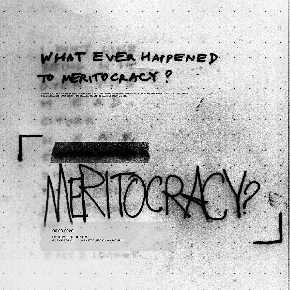 WHAT EVER HAPPENED TO MERITOCRACY?