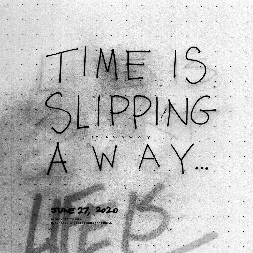 TIME IS SLIPPING AWAY...